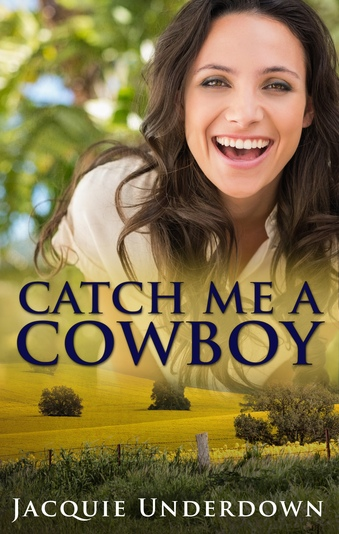 Catch Me a Cowboy by Jacquie Underdown