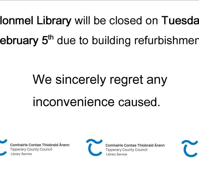 Clonmel Library Will Be Closed On Tuesday, February 5th Due To Building Refurbishment.