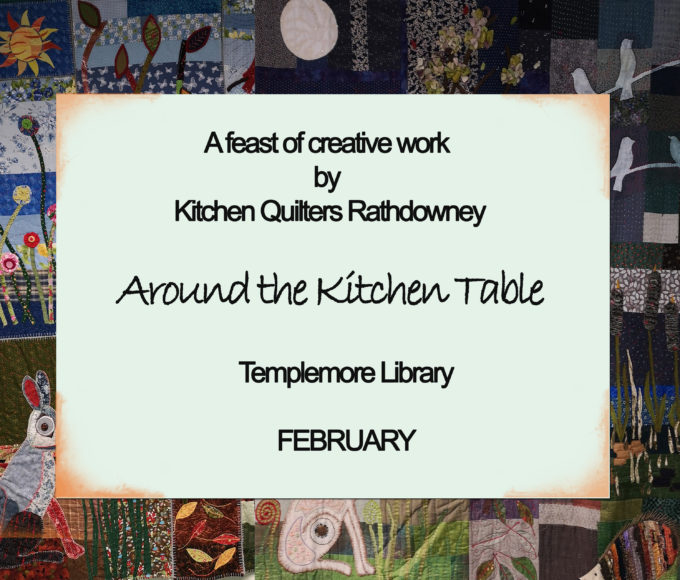Templemore Library – Around The Kitchen Table – A Feast Of Creative Work By Kitchen Quilters Rathdowney