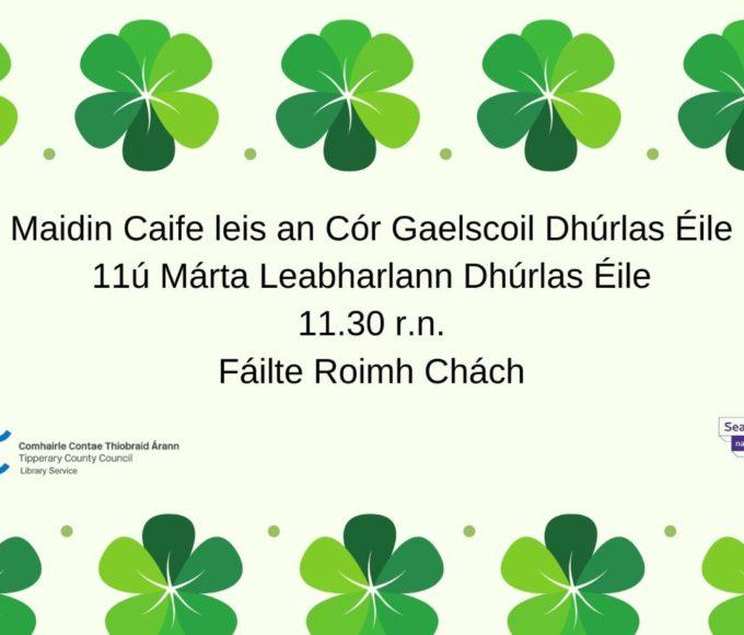 Maidin Caife Leis An Cór Gaelscoil Dhúrlas Éile – 11ú Márta